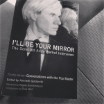 I'll Be Your Mirror: The Selected Andy Warhol Interviews